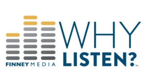Finney Media Why LIsten